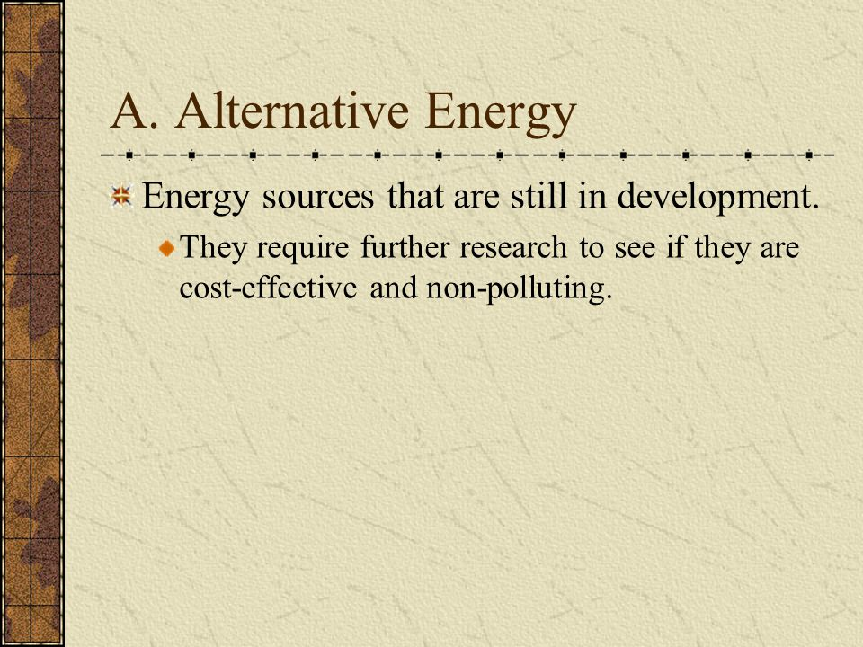 A. Alternative Energy Energy sources that are still in development.