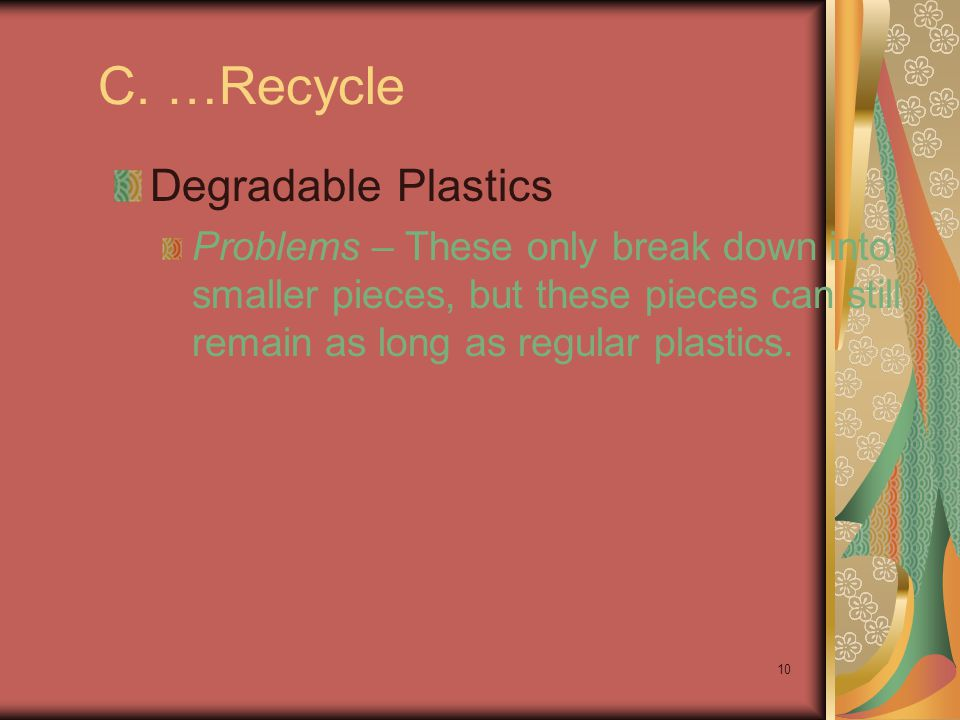 C. …Recycle Degradable Plastics