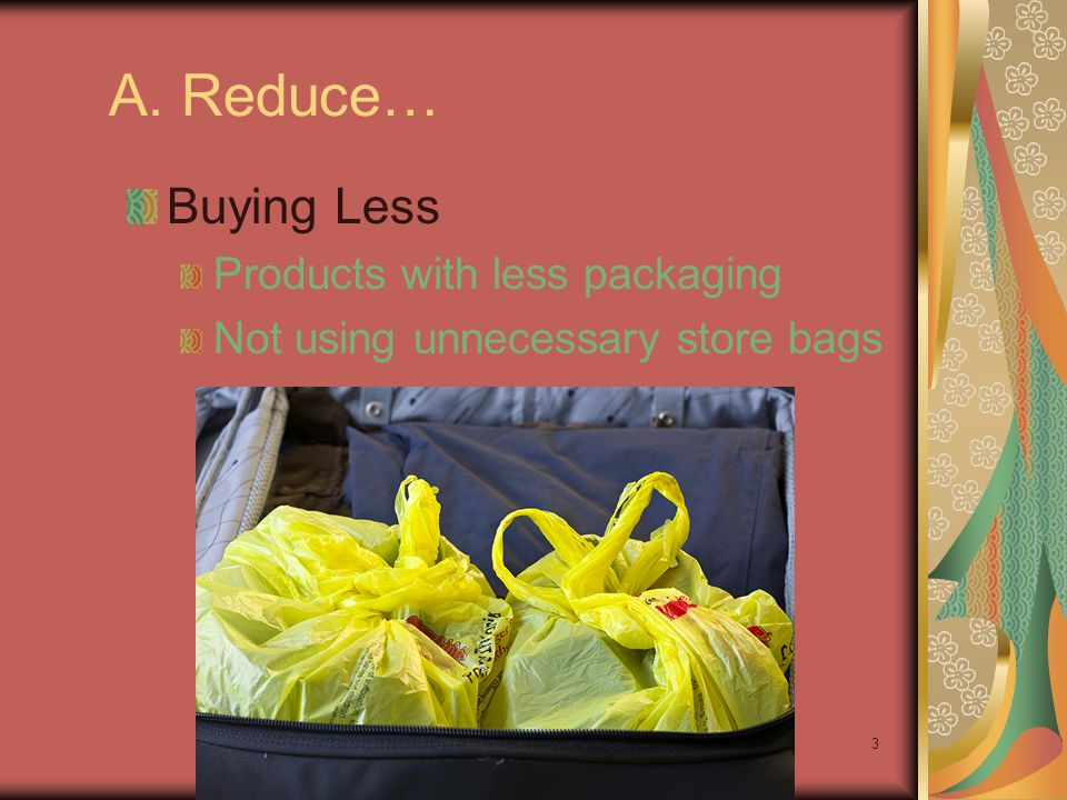 A. Reduce… Buying Less Products with less packaging