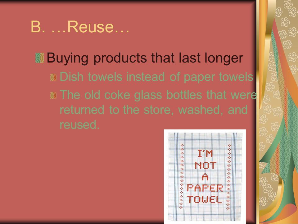 B. …Reuse… Buying products that last longer