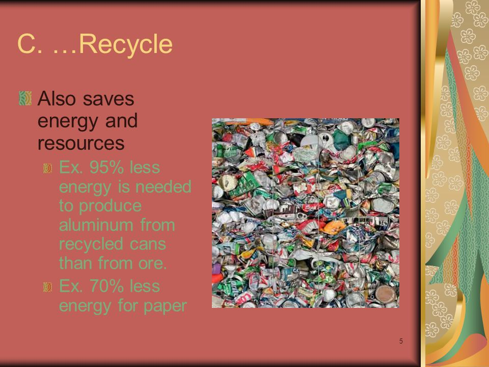 C. …Recycle Also saves energy and resources