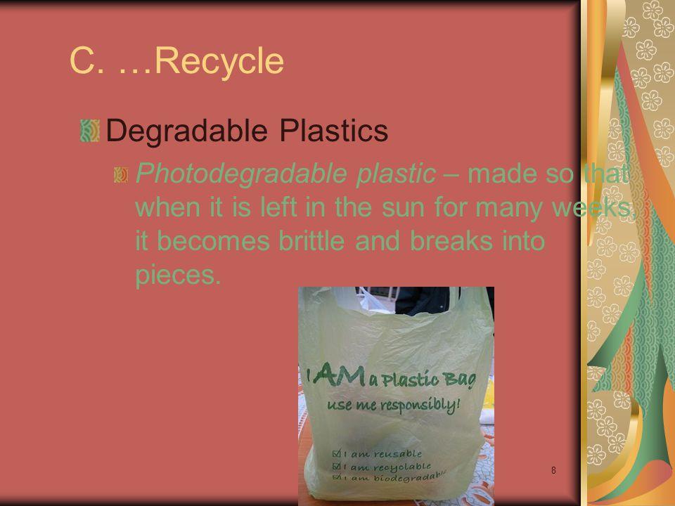 C. …Recycle Degradable Plastics