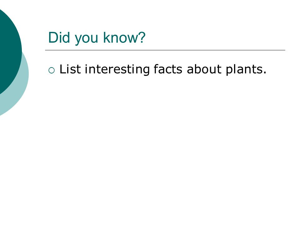 Did you know List interesting facts about plants.