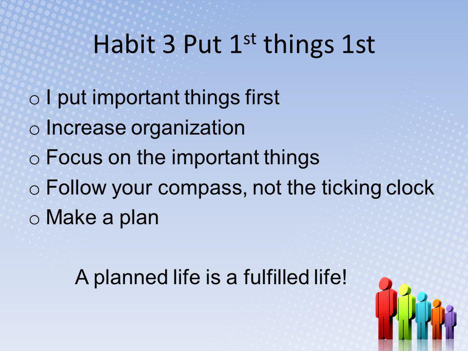 Habit 3 Put 1st things 1st I put important things first