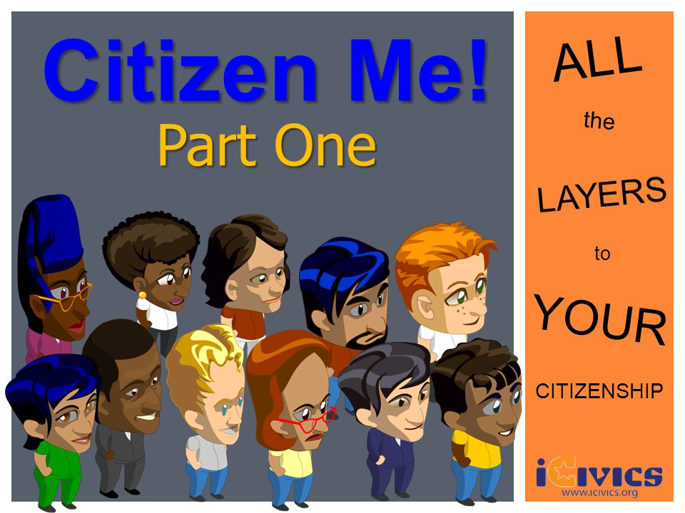 Citizen Me! ALL Part One the LAYERS to YOUR CITIZENSHIP