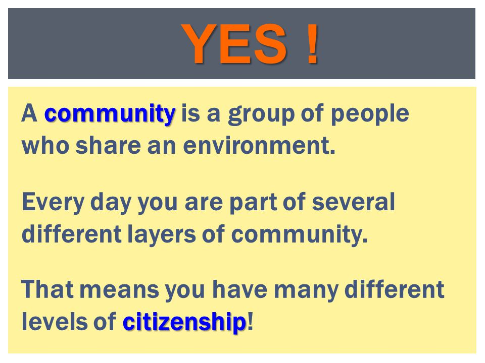 YES ! A community is a group of people who share an environment.