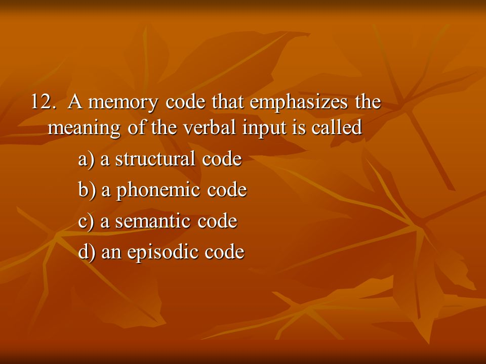 12. A memory code that emphasizes the meaning of the verbal input is called
