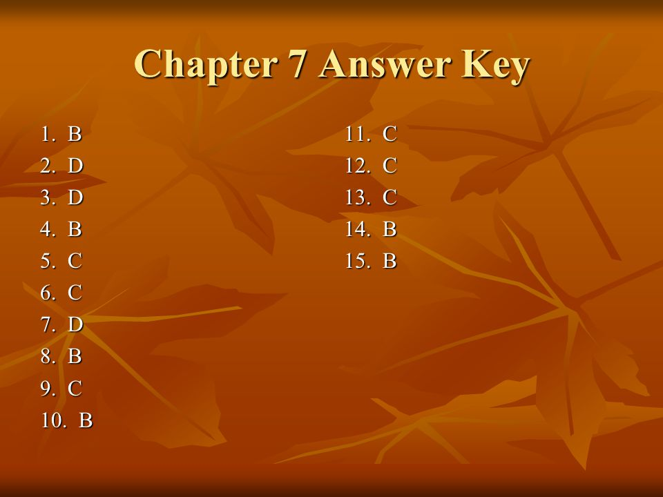 Chapter 7 Answer Key 1. B 2. D 3. D 4. B 5. C 6. C 7. D 8. B 9. C