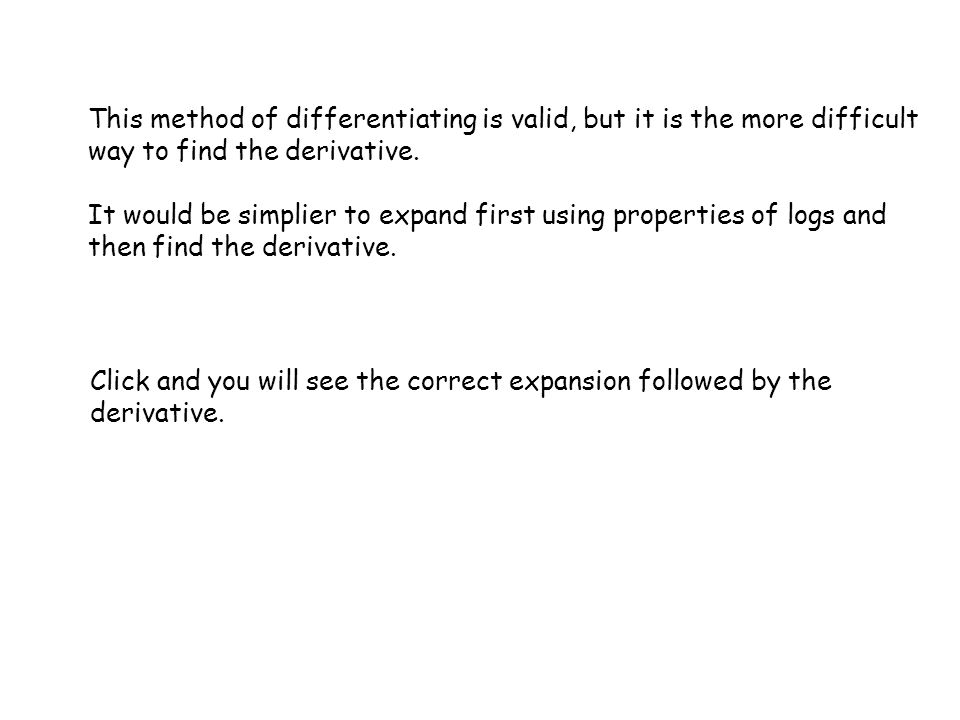 This method of differentiating is valid, but it is the more difficult