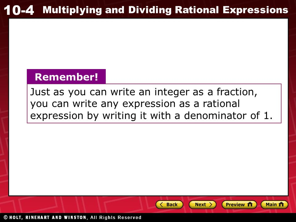 Just as you can write an integer as a fraction, you can write any expression as a rational expression by writing it with a denominator of 1.