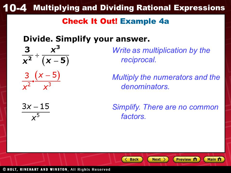 Check It Out! Example 4a Divide. Simplify your answer. Write as multiplication by the reciprocal. Multiply the numerators and the denominators.