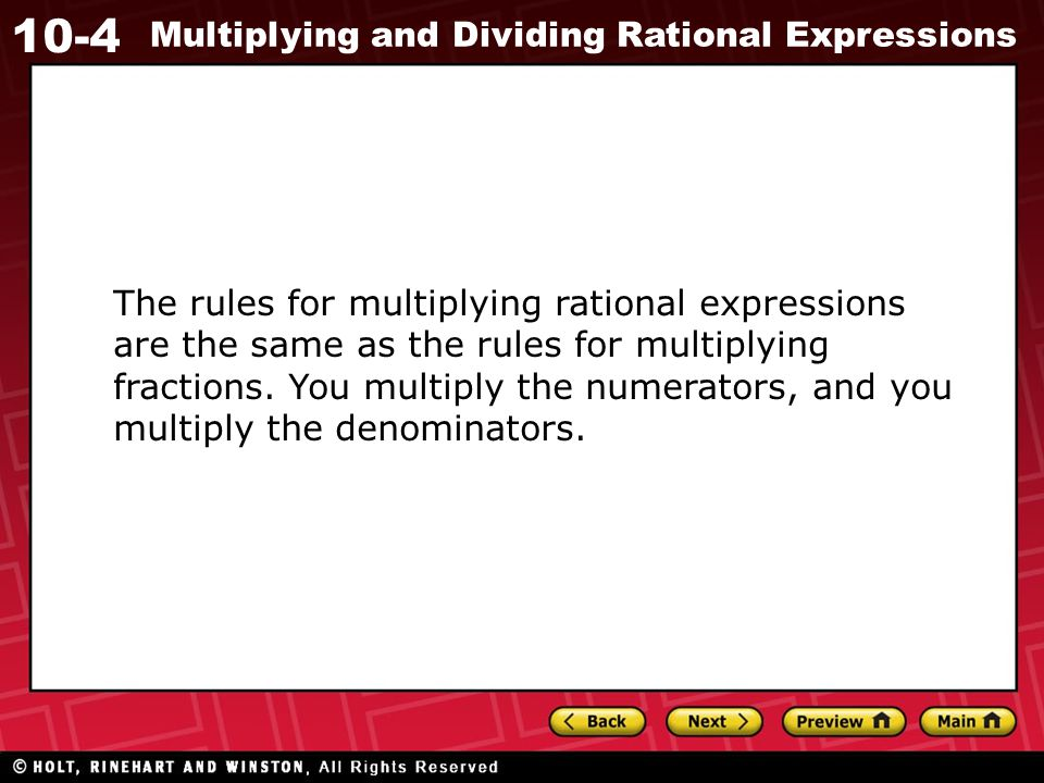 The rules for multiplying rational expressions are the same as the rules for multiplying fractions.