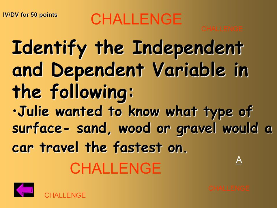 Identify the Independent and Dependent Variable in the following: