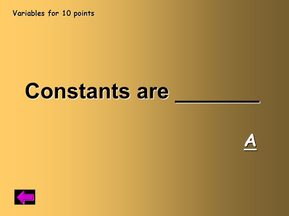 Variables for 10 points Constants are _______ A