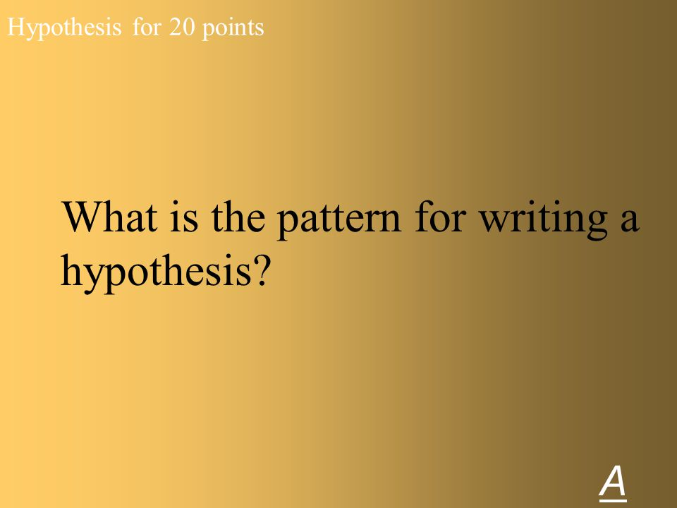 What is the pattern for writing a hypothesis