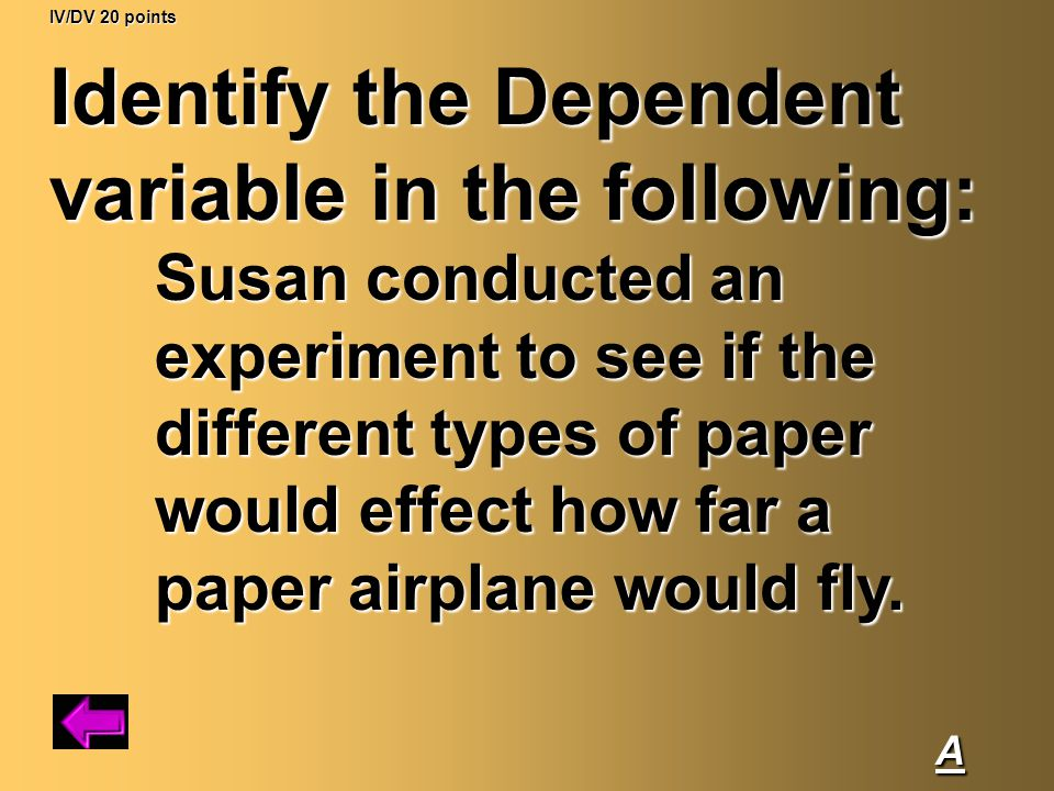 Identify the Dependent variable in the following: