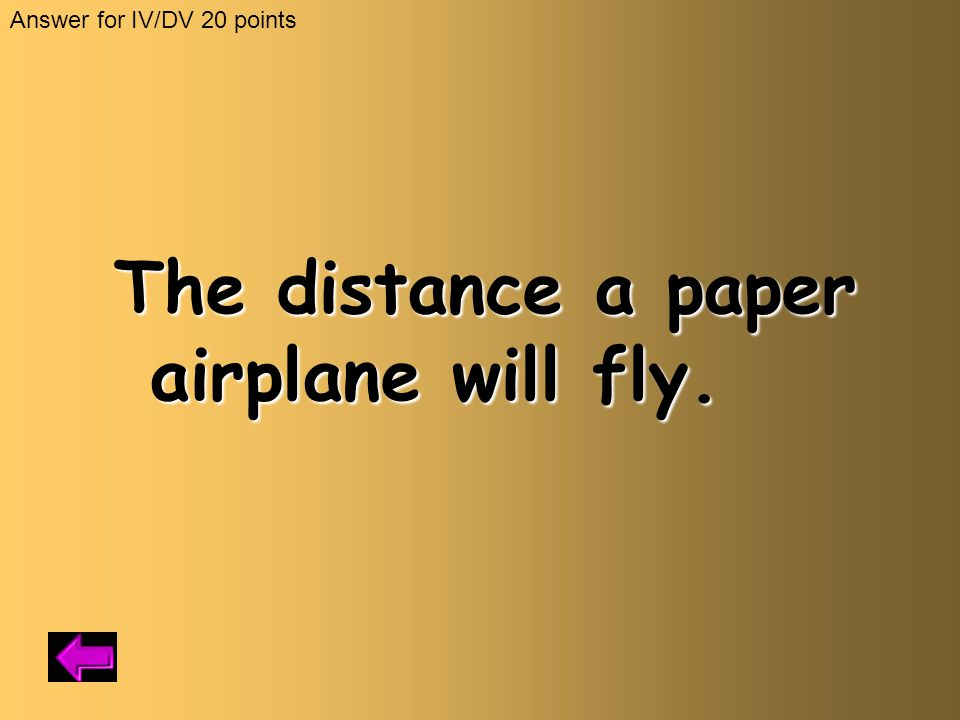 The distance a paper airplane will fly.