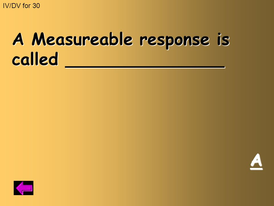 A Measureable response is called _______________