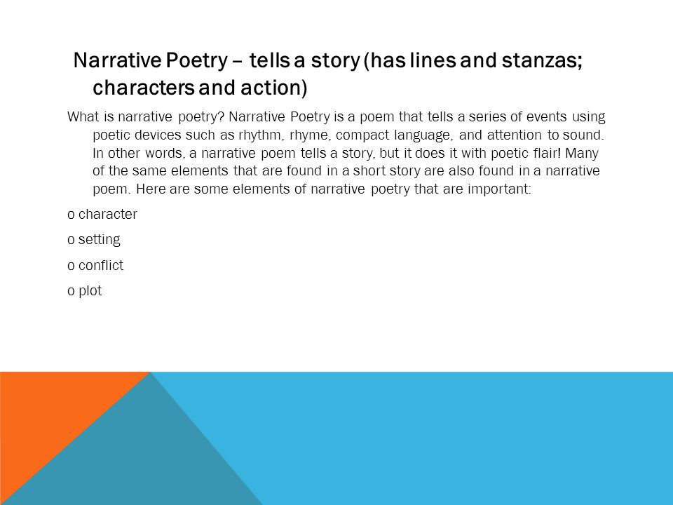 Narrative Poetry – tells a story (has lines and stanzas; characters and action)