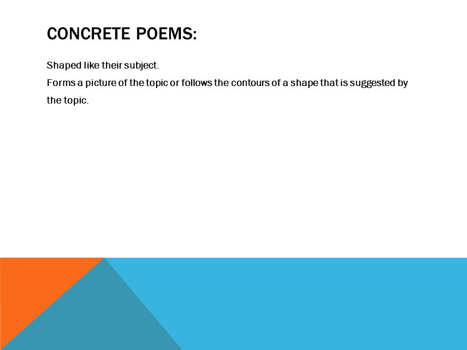Concrete Poems: Shaped like their subject.