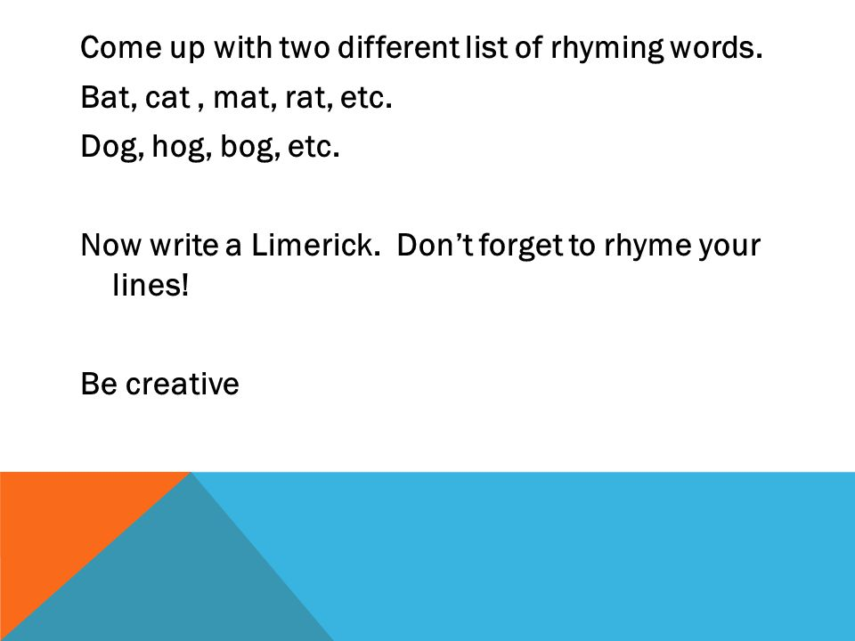 Come up with two different list of rhyming words