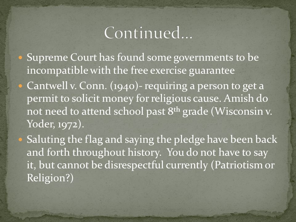 Continued… Supreme Court has found some governments to be incompatible with the free exercise guarantee.