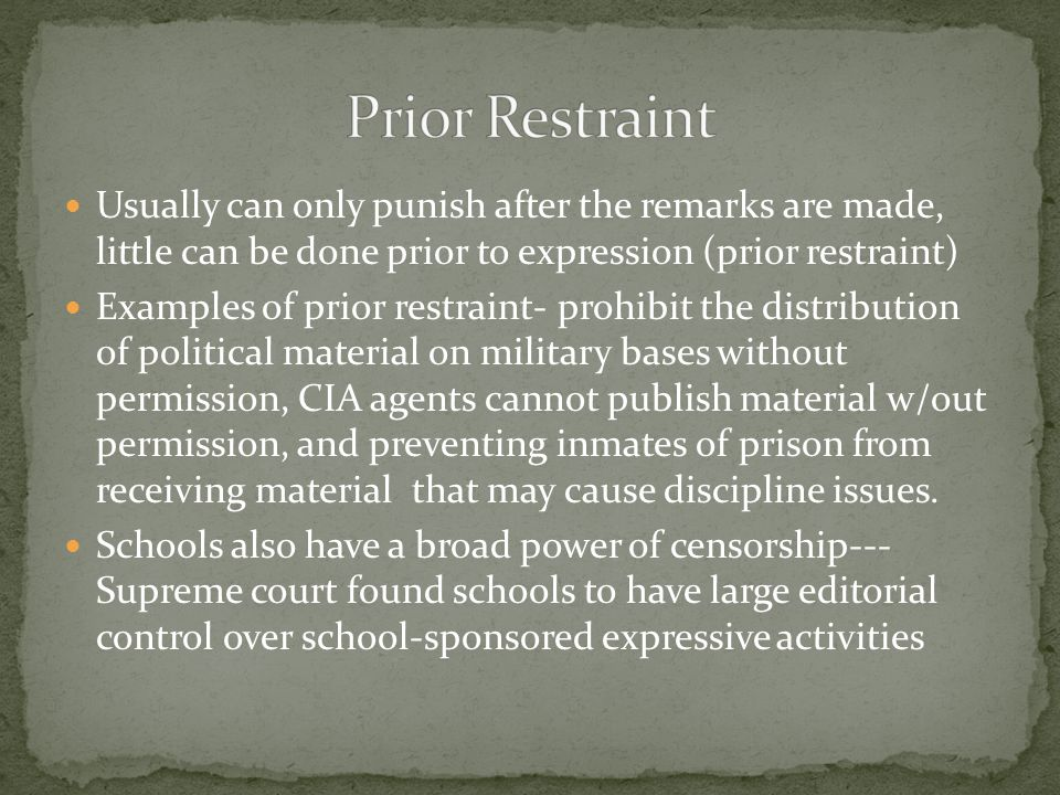 Prior Restraint Usually can only punish after the remarks are made, little can be done prior to expression (prior restraint)