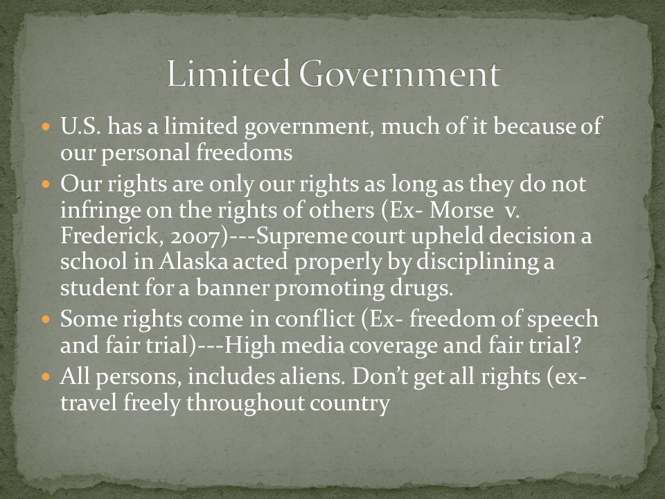 Limited Government U.S. has a limited government, much of it because of our personal freedoms.