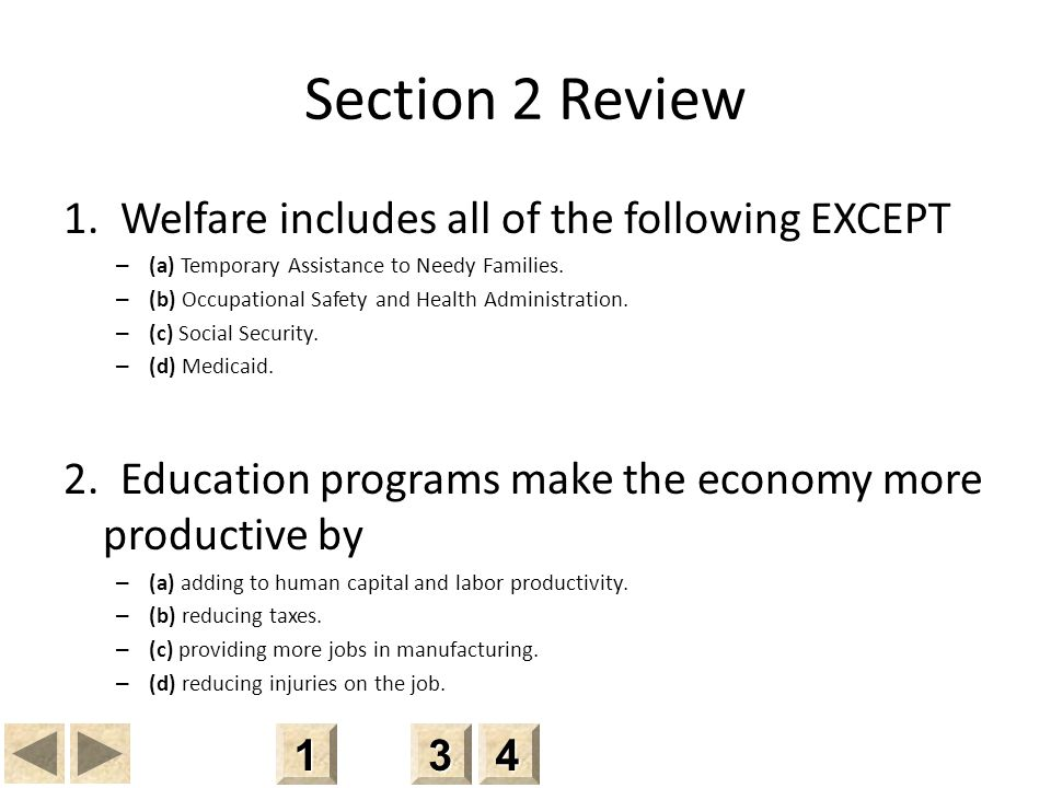 Section 2 Review 1. Welfare includes all of the following EXCEPT