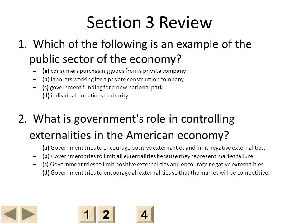 Section 3 Review 1. Which of the following is an example of the public sector of the economy (a) consumers purchasing goods from a private company.