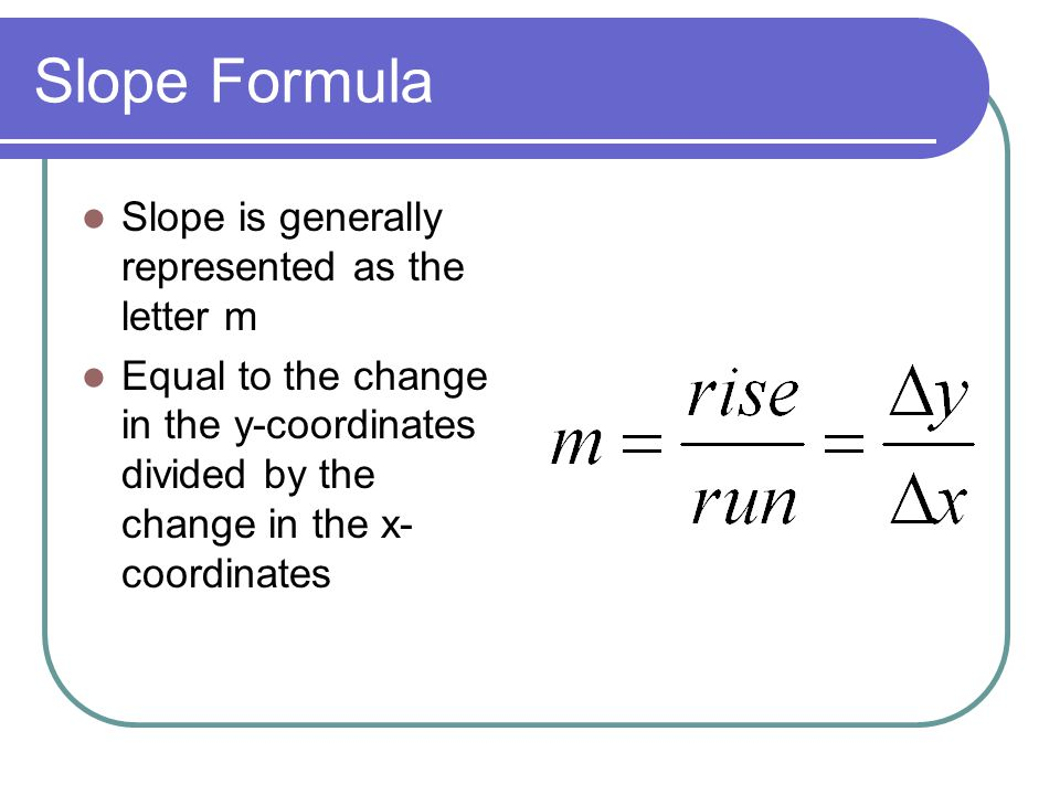 Slope Formula Slope is generally represented as the letter m