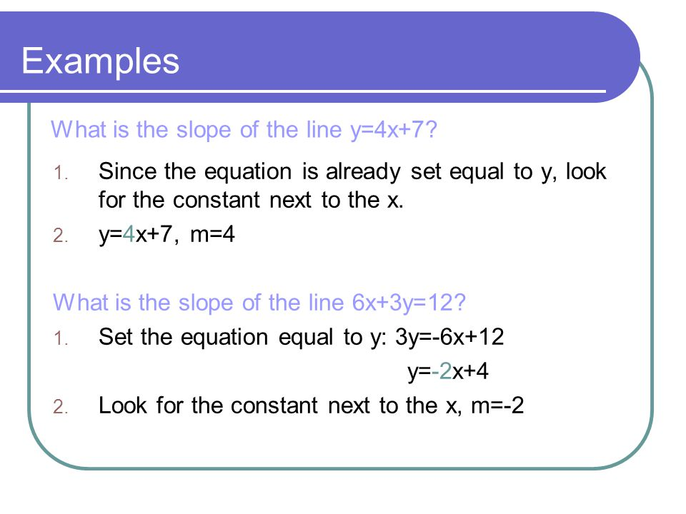 Examples What is the slope of the line y=4x+7