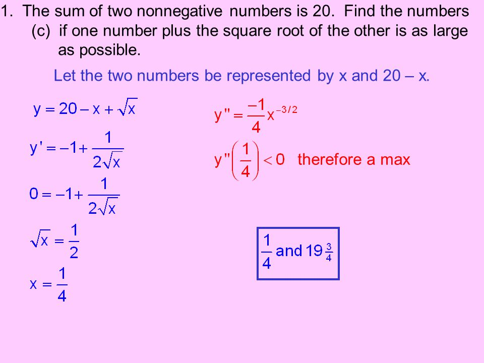 1. The sum of two nonnegative numbers is 20. Find the numbers