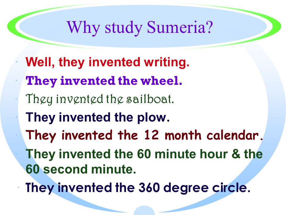 Why study Sumeria Well, they invented writing.