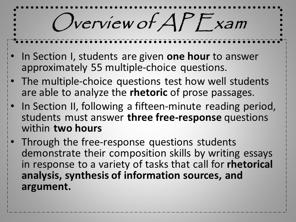 Overview of AP Exam In Section I, students are given one hour to answer approximately 55 multiple-choice questions.