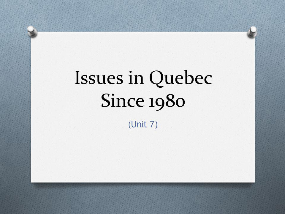 Issues in Quebec Since 1980 (Unit 7) P. 214-218 of text