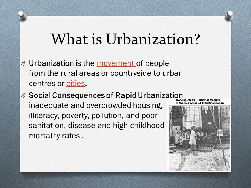 What is Urbanization Urbanization is the movement of people from the rural areas or countryside to urban centres or cities.