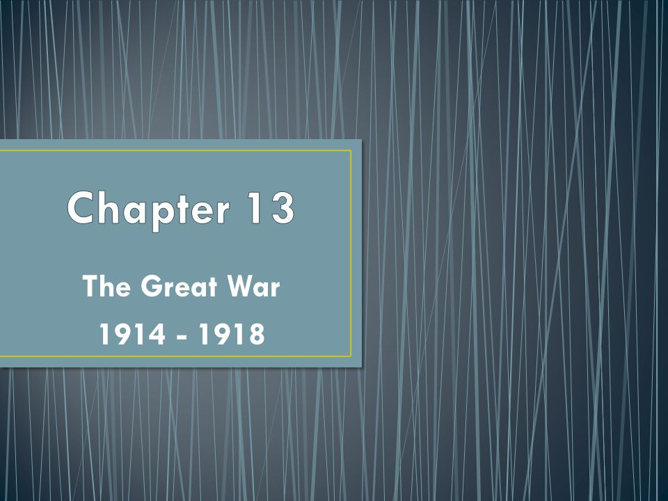 Chapter 13 The Great War 1914 - 1918