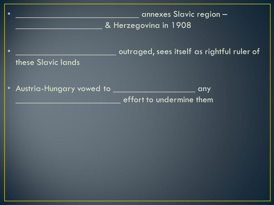 ___________________________ annexes Slavic region – ___________________ & Herzegovina in 1908
