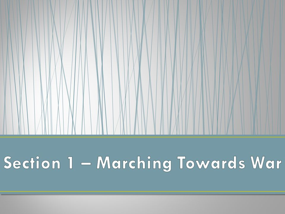 Section 1 – Marching Towards War