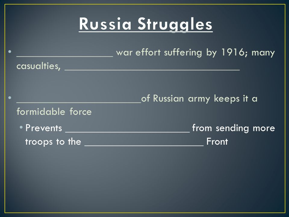 Russia Struggles _________________ war effort suffering by 1916; many casualties, _______________________________.