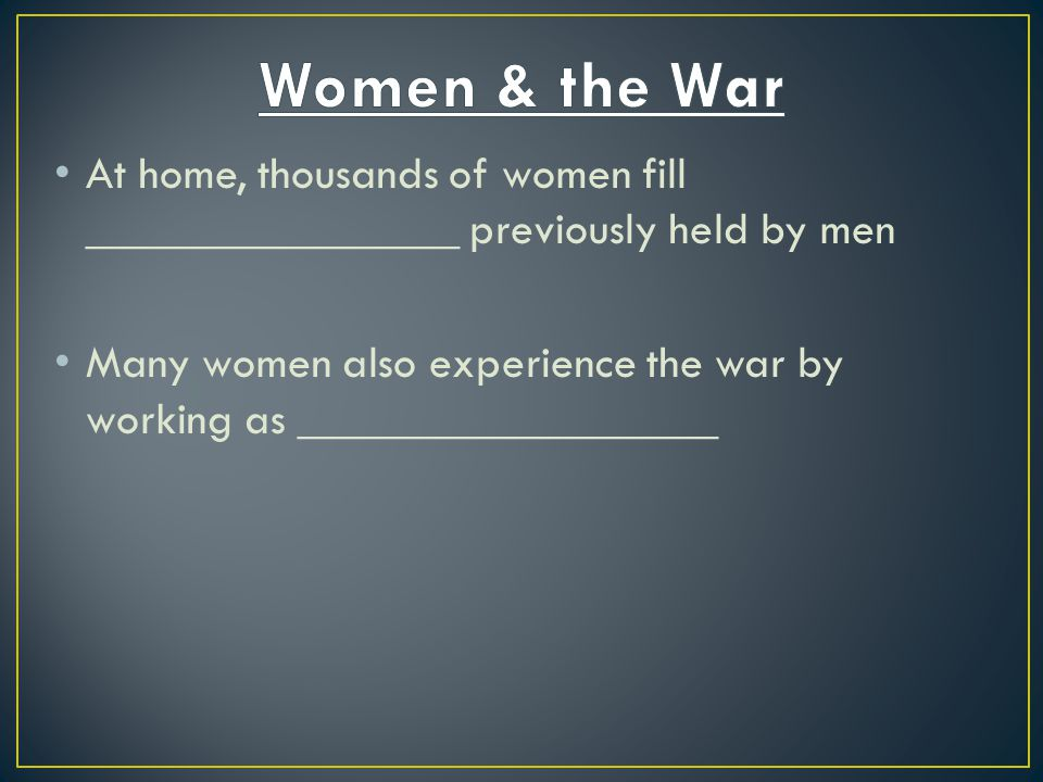 Women & the War At home, thousands of women fill ________________ previously held by men.