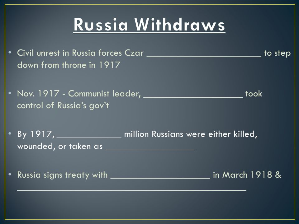 Russia Withdraws Civil unrest in Russia forces Czar _______________________ to step down from throne in 1917.