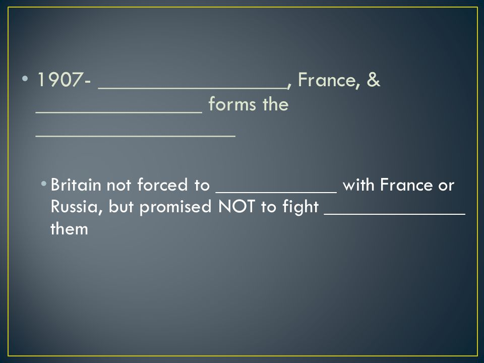 1907- _________________, France, & _______________ forms the __________________