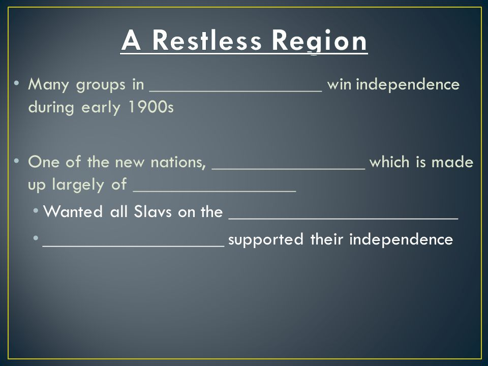 A Restless Region Many groups in __________________ win independence during early 1900s.
