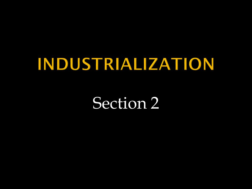 Industrialization Section 2