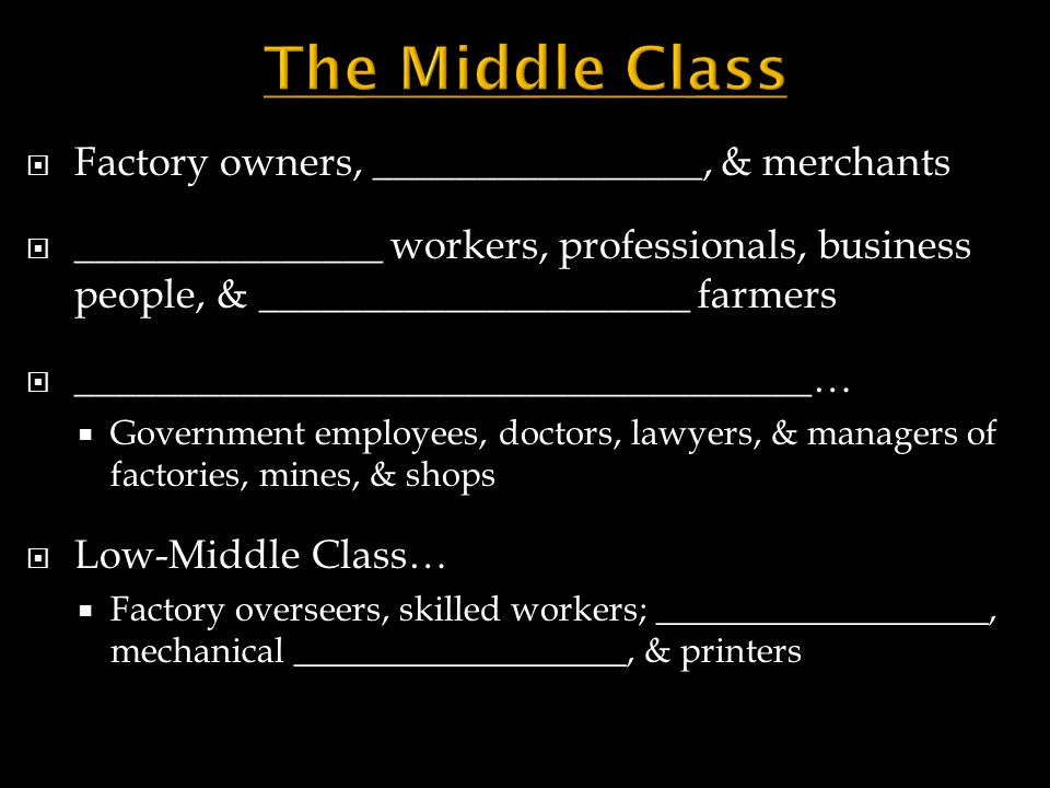 The Middle Class Factory owners, ________________, & merchants