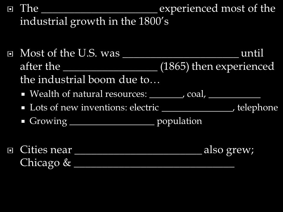 The _____________________ experienced most of the industrial growth in the 1800's