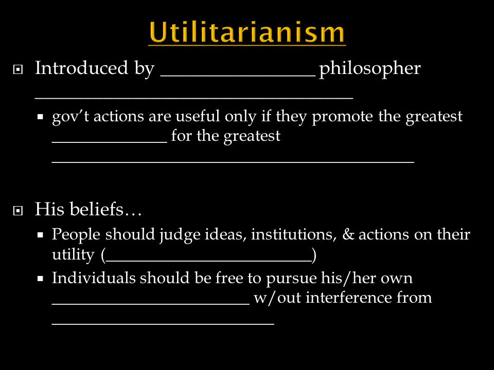Utilitarianism Introduced by ________________ philosopher _________________________________.