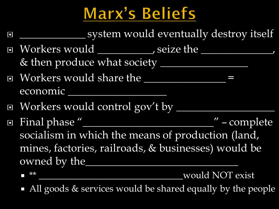Marx's Beliefs ____________ system would eventually destroy itself